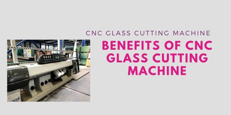 Benefits of CNC Glass cutting machine